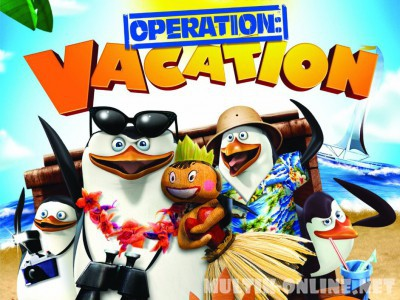 Пингвины Мадагаскара: Операция Отпуск / Penguins Of Madagascar: Operation Vacation