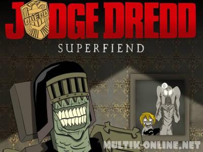 Судья Дредд: Суперзлодей / Judge Dredd: Superfiend